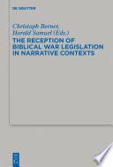 The Reception Of Biblical War Legislation In Narrative Contexts