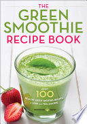 """The Green Smoothie Recipe Book: Over 100 Healthy Green Smoothie Recipes to Look and Feel Amazing"" by Mendocino Press"