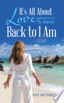 It   S All About Love   My Journey Back to I Am