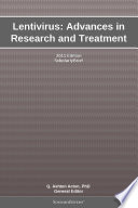 Lentivirus: Advances in Research and Treatment: 2011 Edition