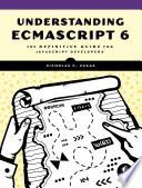 Understanding ECMAScript 6  : The Definitive Guide for JavaScript Developers