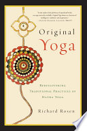 """Original Yoga: Rediscovering Traditional Practices of Hatha Yoga"" by Richard Rosen"