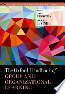 The Oxford Handbook of Group and Organizational Learning