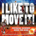 I Like To Move It! Physical Science Book for Kids - Newton's Laws of Motion   Children's Physics Book
