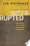 Interrupted  : When Jesus Wrecks Your Comfortable Christianity