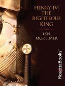 Henry IV: The Righteous King [Pdf/ePub] eBook