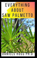 Everything about Saw Palmetto Book