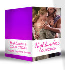 Highlanders Collection: Claimed by the Highland Warrior / The Highlander's Stolen Touch / Return of the Border Warrior / Highland Rogue, London Miss / Her Highland Protector / A Rose in the Storm / Highlander Claimed Book