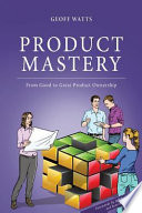 Product Mastery  : From Good to Great Product Ownership