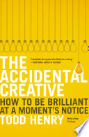 """""""The Accidental Creative: How to Be Brilliant at a Moment's Notice"""" by Todd Henry"""