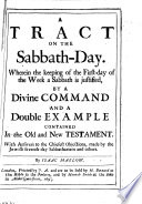 A Tract on the Sabbath Day  Wherein the keeping of the first day of theweek a Sabbath is justified by a Divine Command  and a double example contained in the Old and New Testament