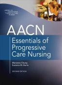 AACN Essentials of Progressive Care Nursing  Second Edition