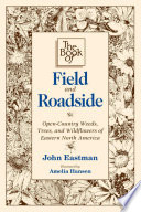 Book of Field & Roadside  : Open-Country Weeds, Trees, and Wildflowers of Eastern North America