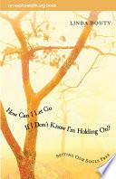 How Can I Let Go If I Don't Know I'm Holding On?