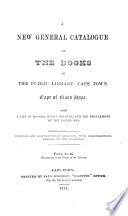 A new general catalogue of the books in the public library, Cape Town, compiled by the librarian