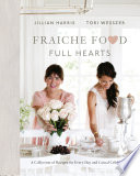 """Fraiche Food, Full Hearts: A Collection of Recipes for Every Day and Casual Celebrations"" by Jillian Harris, Tori Wesszer"