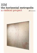 HM the horizontal metropolis : a radical project / Chiara Cavalieri, Paola Viganò (eds.)