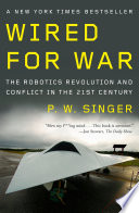 """Wired for War: The Robotics Revolution and Conflict in the 21st Century"" by P. W. Singer"