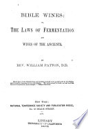 Bible Wines  Or  The Laws of Fermentation and Wines of the Ancients