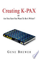 Creating K Pax  Or  Are You Sure You Want to Be a Writer