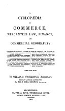 A Cyclop  dia of Commerce  Mercantile Law  Finance  and Commercial Geography     With four maps  By William Waterston     The law articles contributed by John Hill Burton