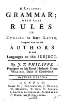 A Rational Grammar; with easy rules in English to learn Latin, compared with the best authors in most languages on this subject ... Second edition