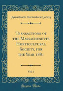 Transactions of the Massachusetts Horticultural Society  for the Year 1881  Vol  1  Classic Reprint