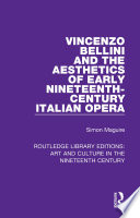 Vincenzo Bellini And The Aesthetics Of Early Nineteenth Century Italian Opera