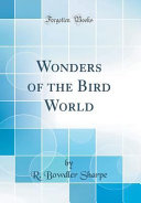 Wonders Of The Bird World Classic Reprint