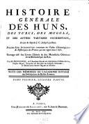 Histoire générale des Huns, des Turcs, des Mogols, et des autres Tartares occidentaux, &c. avant et depuis Jésus-Christ et jusqu'à présent