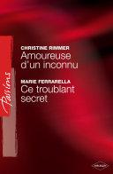 Amoureuse d'un inconnu - Ce troublant secret (Harlequin Passions)
