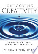 Unlocking Creativity  A Producer s Guide to Making Music   Art Book PDF