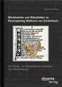 Würfelwörter und Rätselbilder im Parzivalprolog Wolframs von Eschenbach: Der Prolog - ein Bilderrätsel als Schlüssel zum Parzivalroman
