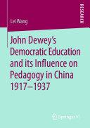 John Dewey   s Democratic Education and its Influence on Pedagogy in China 1917 1937