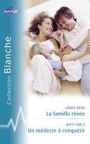 La famille rêvée - Un médecin à conquérir (Harlequin Blanche) [Pdf/ePub] eBook