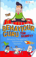 """The Behaviour Guru: Behaviour Management Solutions for Teachers"" by Tom Bennett"
