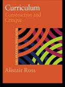 Curriculum: Construction and Critique