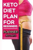 Keto Diet Plan for Beginners Planner 90 Days Book
