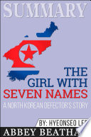 Summary Of The Girl With Seven Names A North Korean Defector S Story By Hyeonseo Lee David John