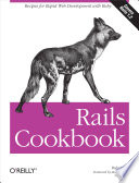 """Rails Cookbook: Recipes for Rapid Web Development with Ruby"" by Rob Orsini"