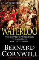 Waterloo : the history of four days, three armies, and three battles / Bernard Cornwell.