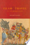 """Islam and Travel in the Middle Ages"" by Houari Touati, Lydia G. Cochrane"