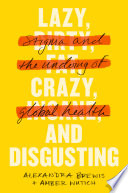 Lazy, crazy, and disgusting : stigma and the undoing of global health