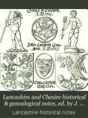 Lancashire and Chesire historical   genealogical notes  ed  by J  Rose   scrap book