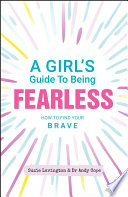 A Girl s Guide to Being Fearless Book