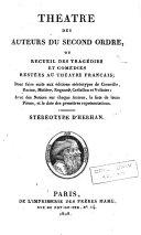 Théatre des auteurs du second ordre, ou, Recueil des tragédies et comédies restées au Théâtre Français