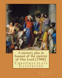 A Mystery Play in Honour of the Nativity of Our Lord  1908   By  Robert Hugh Benson