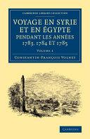 Voyage en Syrie Et en Égypte Pendant Les Années 1783, 1784 Et 1785: