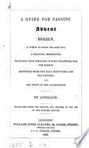 A guide for passing Advent holily  tr  and adapted to the use of the English Church  ed  by E B  Pusey