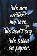 We Are Writers  My Love  We Don t Cry  We Bleed on Paper